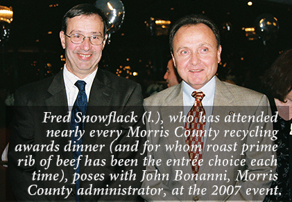 Fred Snowflack (l.), who has attended nearly every Morris County recycling awards dinner (and for whom roast prime rib of beef has been the entrée choice each time), poses with John Bonanni, Morris County administrator, at the 2007 event.